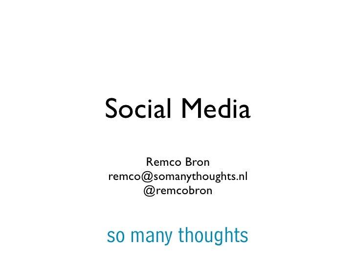 Social Media      Remco Bron remco@somanythoughts.nl      @remcobron   so many thoughts
