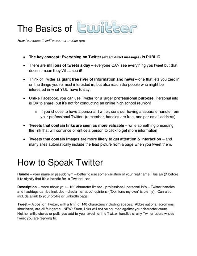 The Basics of How to access it: twitter.com or mobile app  The key concept: Everything on Twitter (except direct messages...