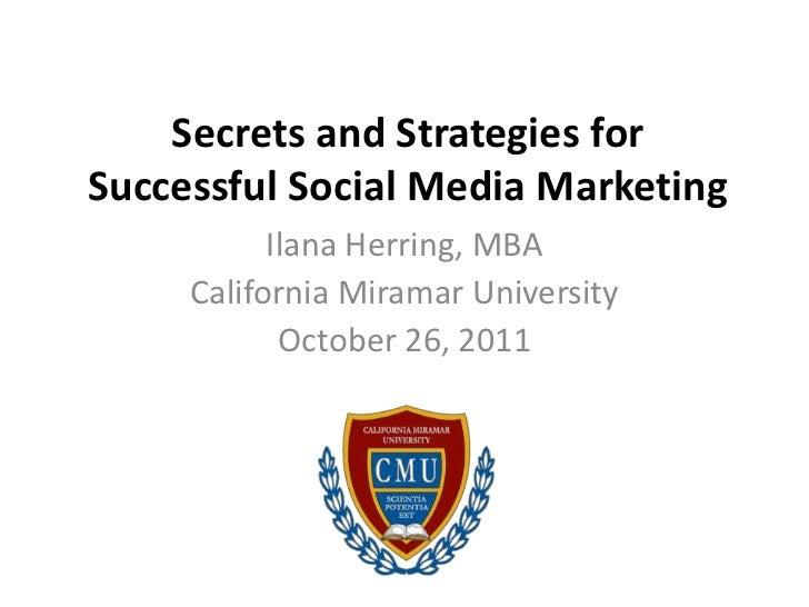 Secrets and Strategies forSuccessful Social Media Marketing           Ilana Herring, MBA     California Miramar University...