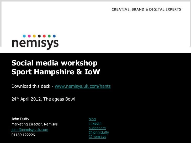 Social media workshopSport Hampshire & IoWDownload this deck - www.nemisys.uk.com/hants24th April 2012, The ageas BowlJohn...