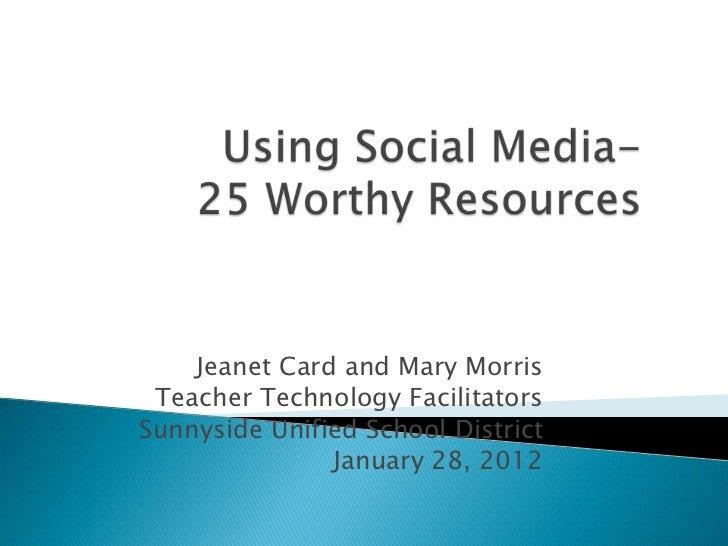 Jeanet Card and Mary Morris Teacher Technology FacilitatorsSunnyside Unified School District               January 28, 2012