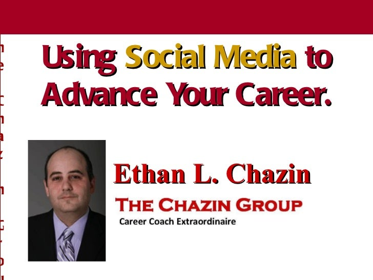 The Chazin Group Using  Social Media  to Advance Your Career. The Chazin Group Ethan L. Chazin