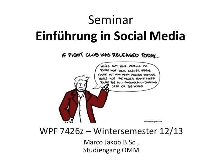 SeminarEinführung in Social MediaWPF 7426z – Wintersemester 12/13         Marco Jakob B.Sc.,         Studiengang OMM