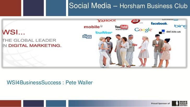 Social Media – Horsham Business ClubWSI4BusinessSuccess : Pete Waller                                                     ...