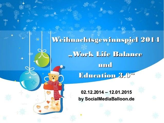 """Weihnachtsgewinnspiel 2014Weihnachtsgewinnspiel 2014 """"""""Work Life BalanceWork Life Balance undund Education 3.0""""Education 3..."""