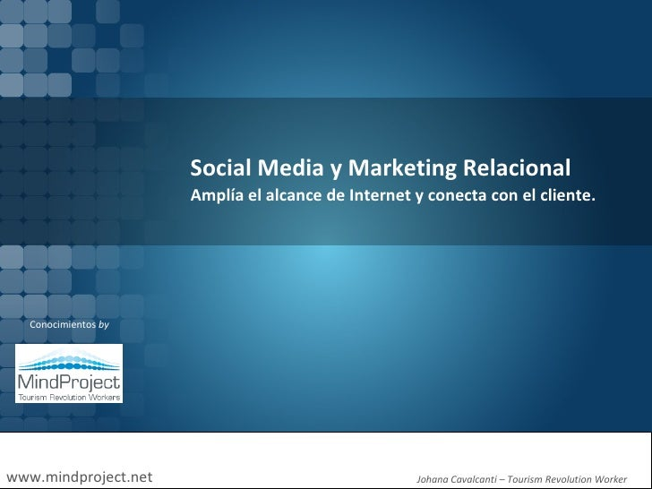 Social Media y Marketing Relacional www.mindproject.net Conocimientos  by Johana Cavalcanti  –  Tourism Revolution Worker ...