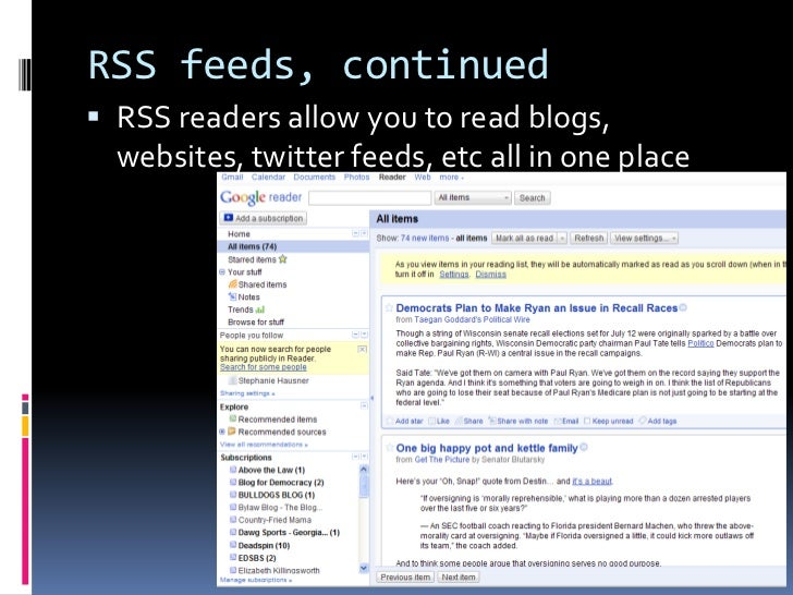 RSS feeds, continued <br />RSS readers allow you to read blogs, websites, twitter feeds, etc all in one place<br />