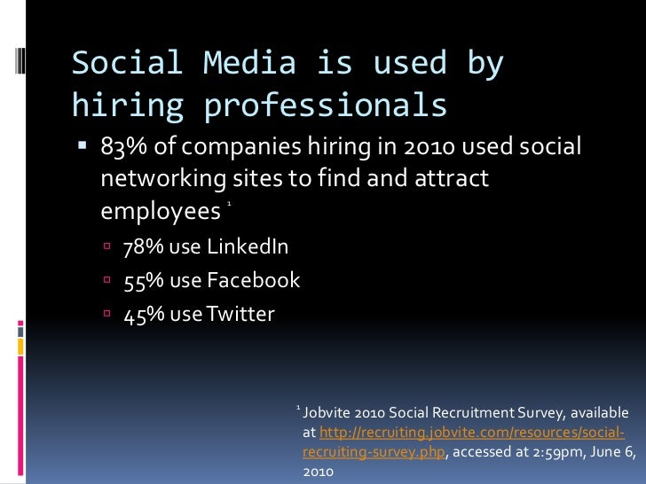 Social Media is used by hiring professionals<br />83% of companies hiring in 2010 used social networking sites to find and...