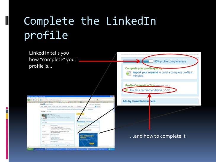 """Complete the LinkedIn profile<br />Linked in tells you how """"complete"""" your profile is…<br />…and how to complete it<br />"""