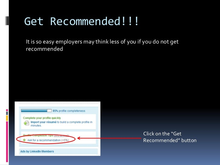 """Get Recommended!!!<br />It is so easy employers may think less of you if you do not get recommended<br />Click on the """"Get..."""