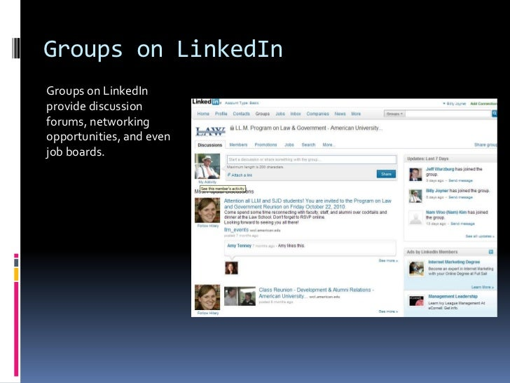 Groups on LinkedIn<br />Groups on LinkedIn provide discussion forums, networking opportunities, and even job boards. <br />