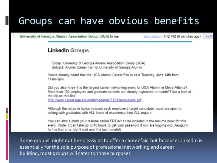 Groups can have obvious benefits<br />Some groups might not be so easy as to offer a career fair, but because LinkedIn is ...