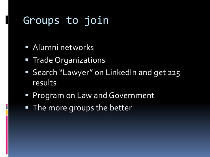 """Groups to join<br />Alumni networks<br />Trade Organizations <br />Search """"Lawyer"""" on LinkedIn and get 225 results<br />Pr..."""