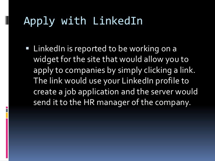 Apply with LinkedIn<br />LinkedIn is reported to be working on a widget for the site that would allow you to apply to comp...