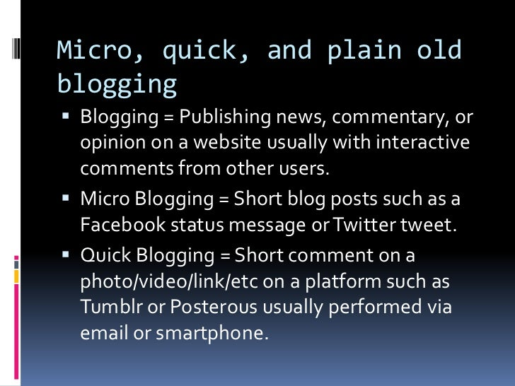 Micro, quick, and plain old blogging<br />Blogging = Publishing news, commentary, or opinion on a website usually with int...