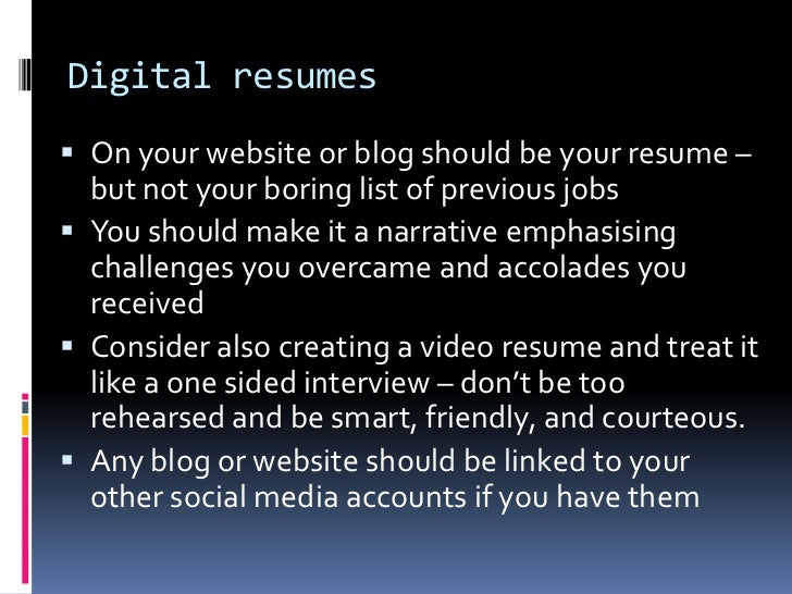 Digital resumes<br />On your website or blog should be your resume – but not your boring list of previous jobs<br />You sh...