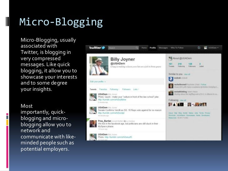 Micro-Blogging<br />Micro-Blogging, usually associated with Twitter, is blogging in very compressed messages. Like quick b...