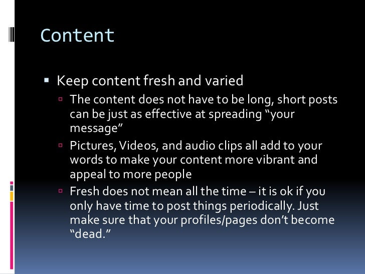 Content<br />Keep content fresh and varied<br />The content does not have to be long, short posts can be just as effective...