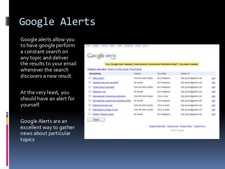 Google Alerts<br />Google alerts allow you to have google perform a constant search on any topic and deliver the results t...