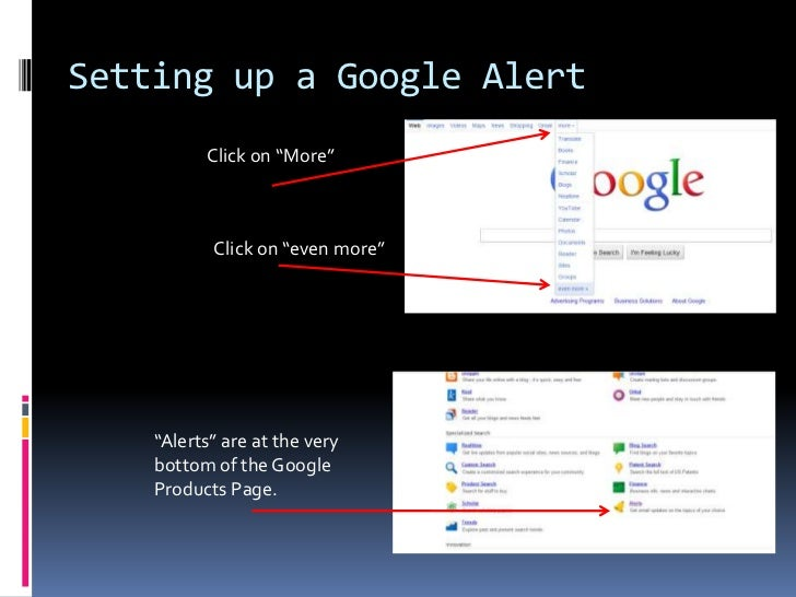 """Setting up a Google Alert<br />Click on """"More""""<br />Click on """"even more""""<br />""""Alerts"""" are at the very bottom of the Googl..."""