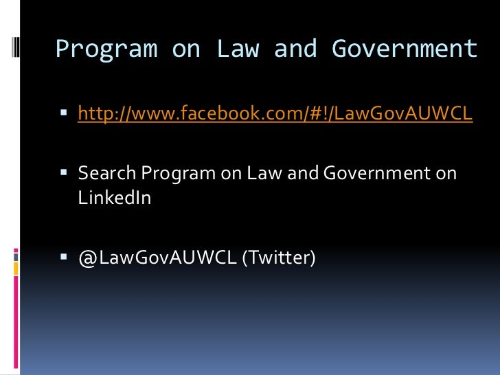 Program on Law and Government <br />http://www.facebook.com/#!/LawGovAUWCL<br />Search Program on Law and Government on Li...
