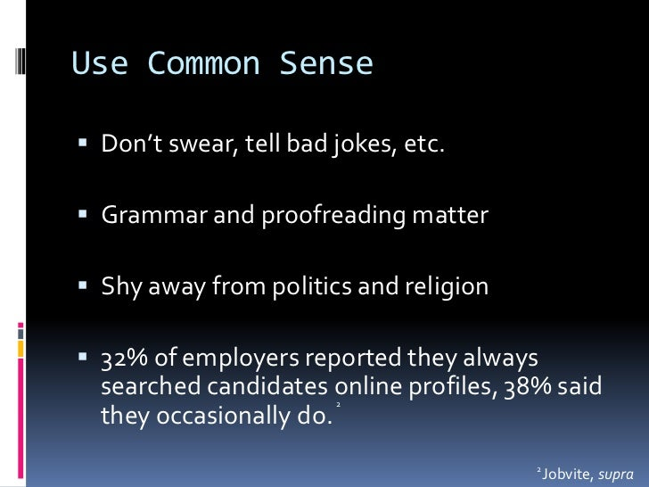 Use Common Sense<br />Don't swear, tell bad jokes, etc. <br />Grammar and proofreading matter<br />Shy away from politics ...