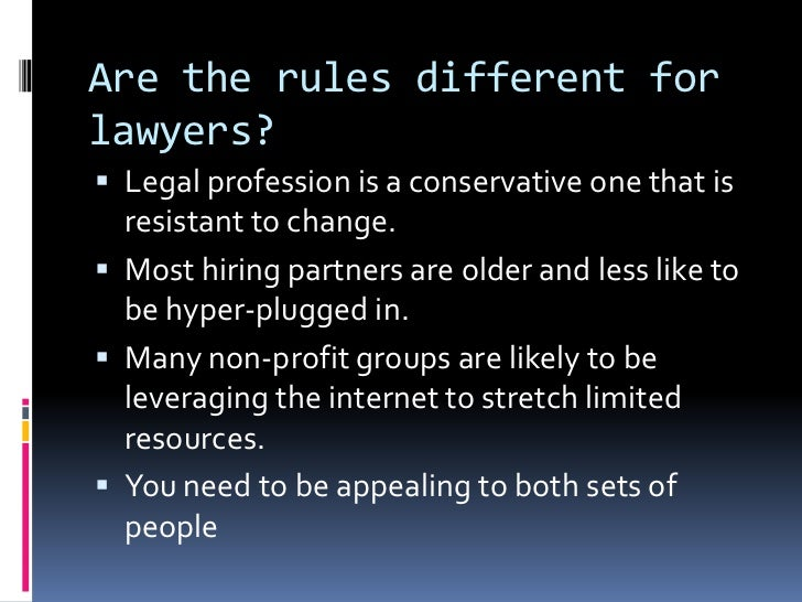 Are the rules different for lawyers?<br />Legal profession is a conservative one that is resistant to change.<br />Most hi...