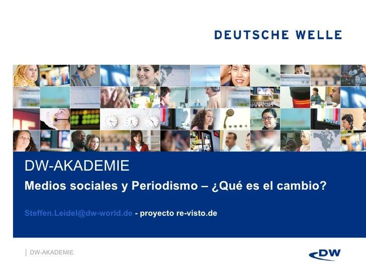 Medios sociales y Periodismo – ¿Qué es el cambio? [email_address]  - proyecto re-visto.de  DW-AKADEMIE │  DW-AKADEMIE