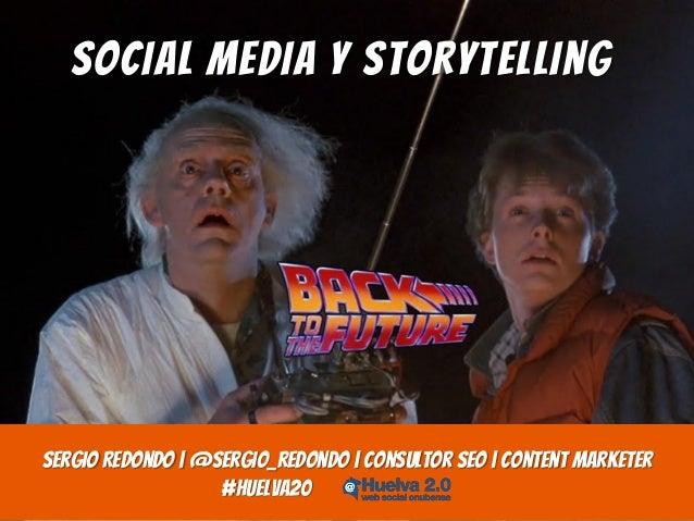 Social Media y Storytelling  Sergio Redondo   @sergio_redondo   Consultor SEO   Content Marketer #huelva20