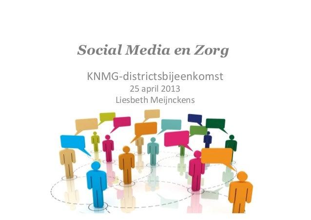 Social Media en ZorgKNMG-‐districtsbijeenkomst 25 april 2013 Liesbeth Meijnckens