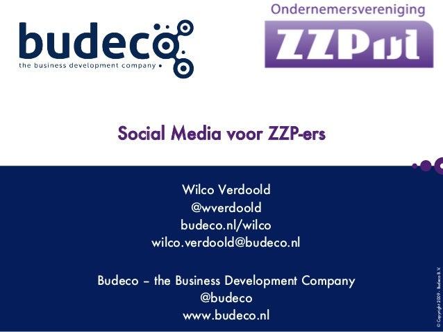 ©Copyright2009-BudecoB.V.      Social Media voor ZZP-ers Wilco Verdoold @wverdoold budeco.nl/wilco wilco.verdoold@budeco.n...