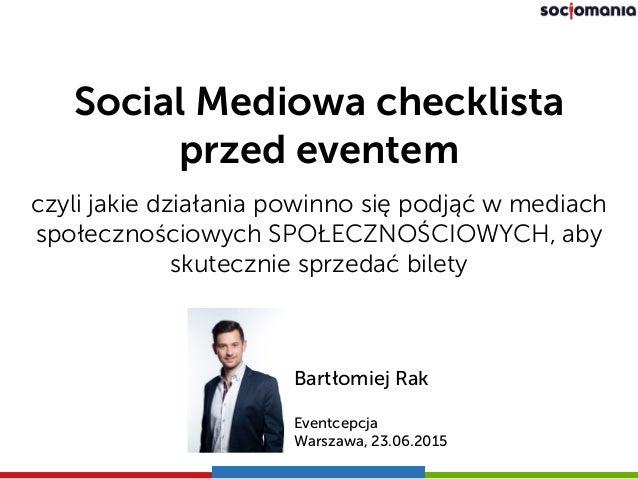 Social Mediowa checklista przed eventem czyli jakie działania powinno się podjąć w mediach społecznościowych SPOŁECZNOŚCI...
