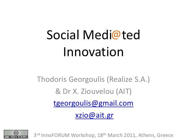 Social Medi@ ted      Innovation Thodoris Georgoulis (Realize S.A.)      & Dr X. Ziouvelou (AIT)     tgeorgoulis@gmail.com...
