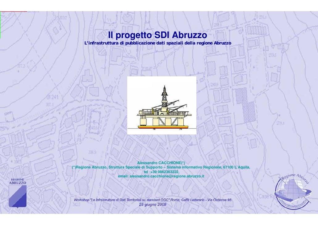 Il progetto SDI Abruzzo       L'infrastruttura di pubblicazione dati spaziali della regione Abruzzo                       ...