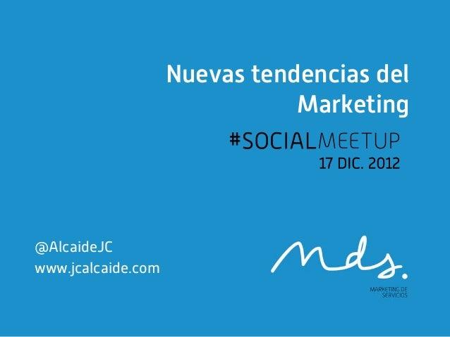 Nuevas tendencias del                               Marketing                         #SOCIALMEETUP                       ...