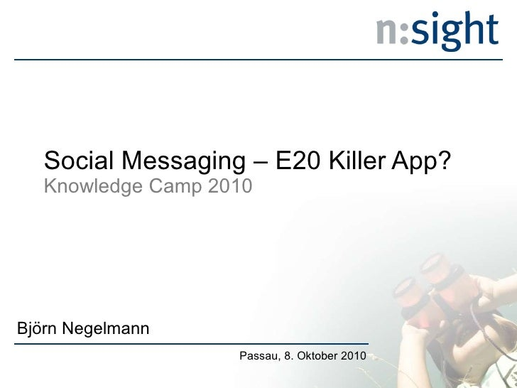 Social Messaging – E20 Killer App?  Knowledge Camp 2010 Björn Negelmann Passau, 8. Oktober 2010