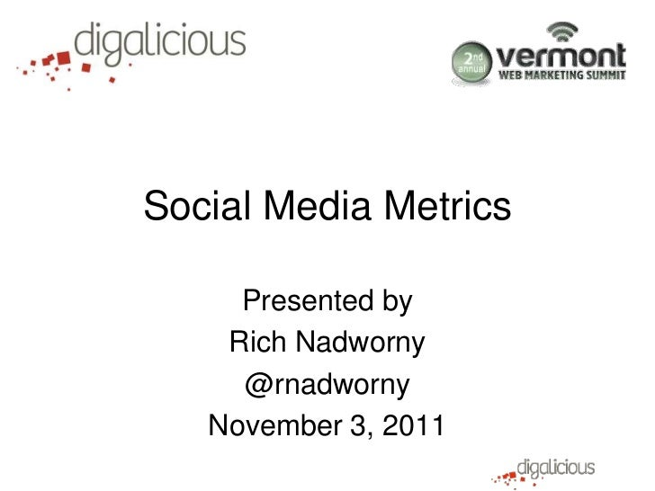 Social Media Metrics     Presented by    Rich Nadworny     @rnadworny   November 3, 2011