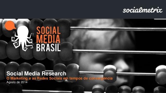 Social Media Research  O Marketing e as Redes Sociais em tempos de convergência  Agosto de 2014