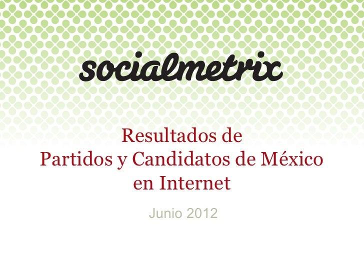 Resultados de Partidos y Candidatos de México              en Internet              Junio 2012