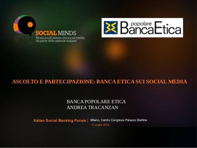 1LOGO BANCA PARTECIPANTE ASCOLTO E PARTECIPAZIONE: BANCA ETICA SUI SOCIAL MEDIA BANCA POPOLARE ETICA ANDREA TRACANZAN Mila...