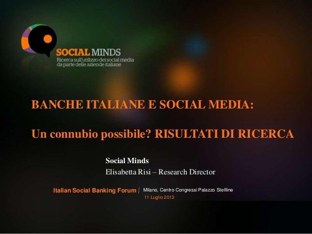 1 BANCHE ITALIANE E SOCIAL MEDIA: Un connubio possibile? RISULTATI DI RICERCA Social Minds Elisabetta Risi – Research Dire...