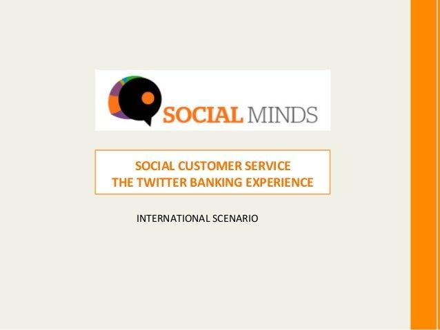 SOCIAL CUSTOMER SERVICE THE TWITTER BANKING EXPERIENCE       INTERNATIONAL SCENARIO