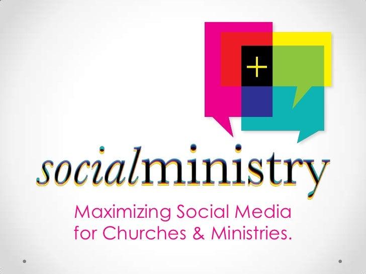 Maximizing Social Mediafor Churches & Ministries.