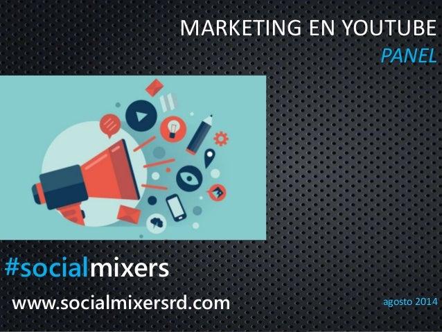 MARKETING EN YOUTUBE  PANEL  agosto 2014  #socialmixers  www.socialmixersrd.com  #socialmixers @carlosllub
