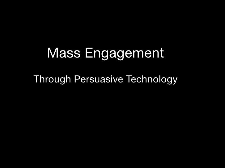 Mass Engagement Through Persuasive Technology