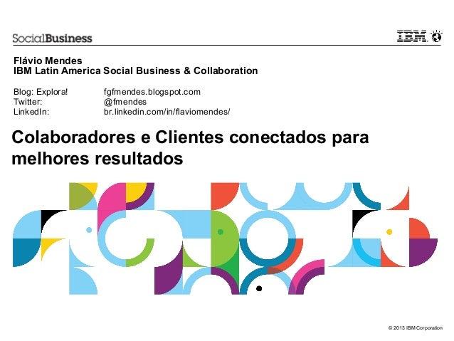 Flávio MendesIBM Latin America Social Business & CollaborationBlog: Explora!    fgfmendes.blogspot.comTwitter:          @f...