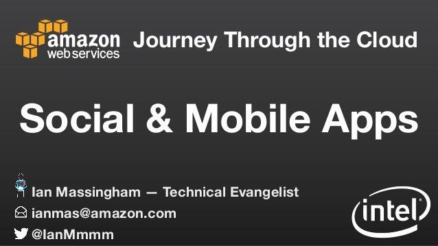 Journey Through the Cloud ianmas@amazon.com @IanMmmm Ian Massingham — Technical Evangelist Social & Mobile Apps