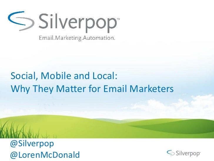 Social, Mobile and Local:Why They Matter for Email Marketers@Silverpop@LorenMcDonald