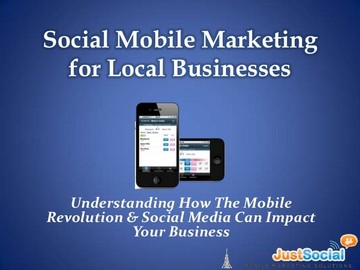 Social Mobile Marketing  for Local Businesses   Understanding How The MobileRevolution & Social Media Can Impact          ...