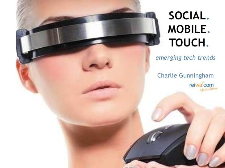 SOCIAL.    MOBILE.    TOUCH.emerging tech trendsCharlie Gunningham